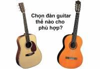 Chọn đàn guitar thế nào cho phù hợp?